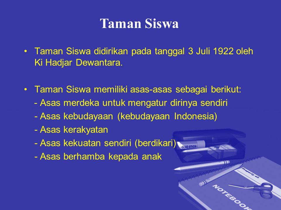 Taman Siswa didirikan pada tanggal 3 Juli 1922 oleh Ki Hadjar Dewantara. Taman Siswa memiliki asas-asas sebagai berikut: - Asas merdeka untuk mengatur