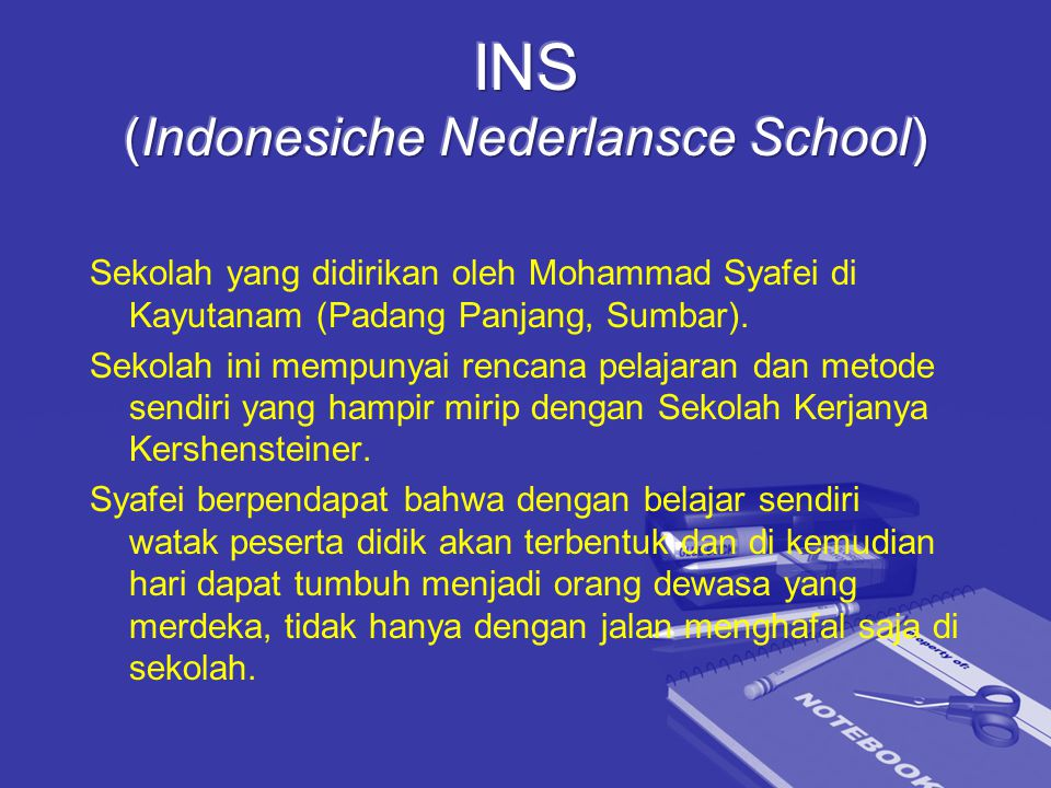 Sekolah yang didirikan oleh Mohammad Syafei di Kayutanam (Padang Panjang, Sumbar). Sekolah ini mempunyai rencana pelajaran dan metode sendiri yang ham
