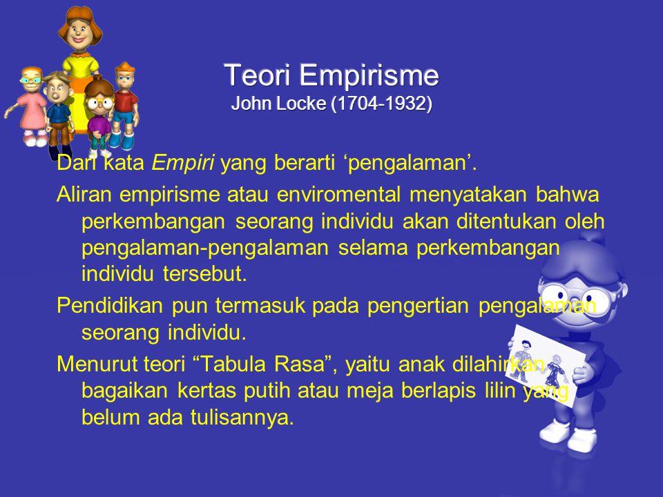 Dari kata Empiri yang berarti 'pengalaman'. Aliran empirisme atau enviromental menyatakan bahwa perkembangan seorang individu akan ditentukan oleh pen
