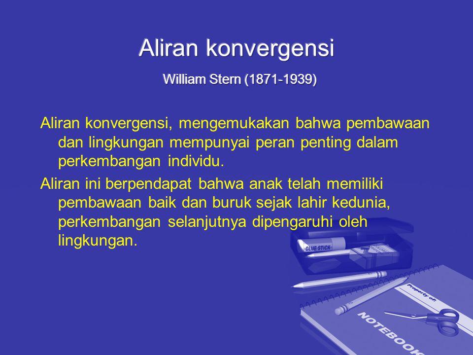 Aliran konvergensi, mengemukakan bahwa pembawaan dan lingkungan mempunyai peran penting dalam perkembangan individu. Aliran ini berpendapat bahwa anak