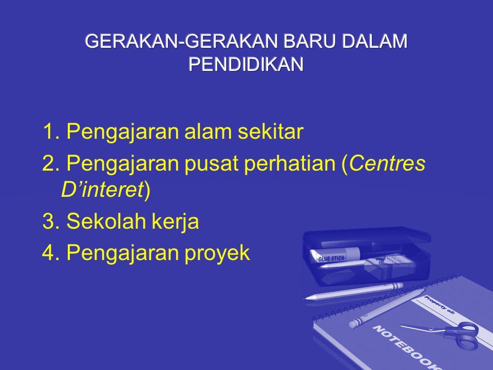 1. Pengajaran alam sekitar 2. Pengajaran pusat perhatian (Centres D'interet) 3. Sekolah kerja 4. Pengajaran proyek