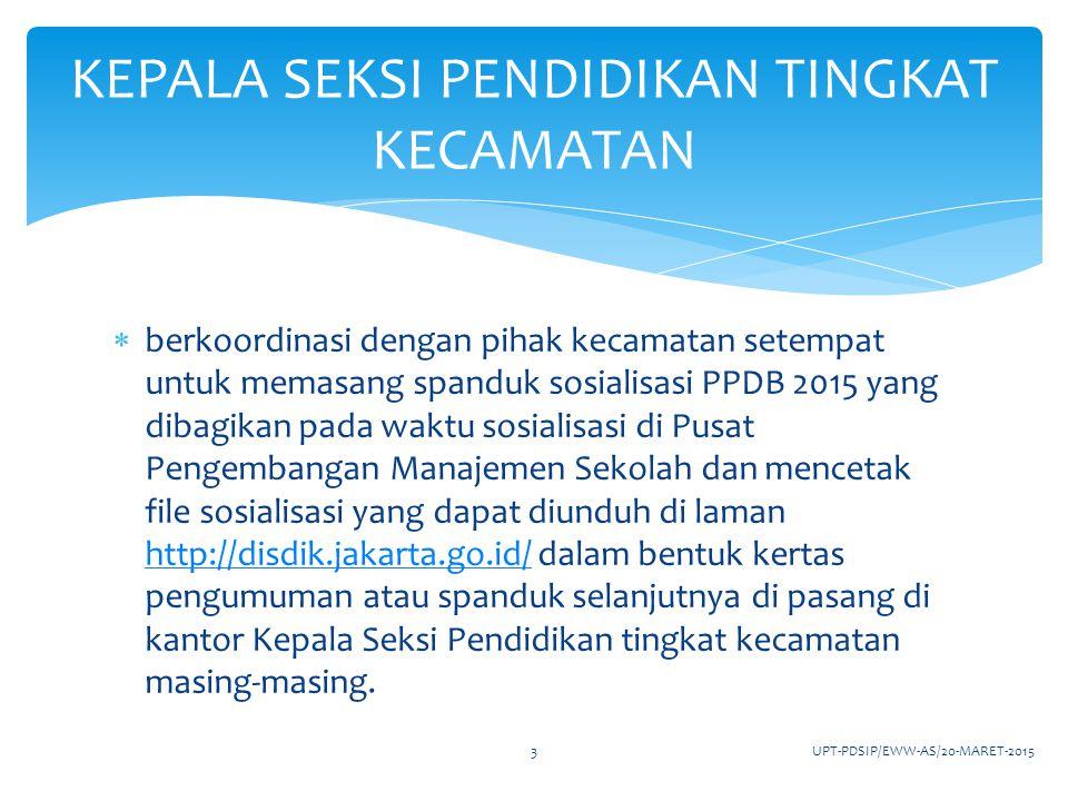  memonitor sekolah-sekolah yang berada diwilayahnya untuk selalu memutakhirkan data pendidikan di laman http://pdsip.disdik.jakarta.go.id/ sehingga data selalu aktual dan mencetak laporan tri wulan data pendidikan tingkat kecamatan dari laman tersebut paling lambat 30 April 2015 dan dilaporkan ke dinas melalui UPT PDSIP lantai 4 gedung Dinas Pendidikan Provinsi DKI Jakarta http://pdsip.disdik.jakarta.go.id/ KEPALA SEKSI PENDIDIKAN TINGKAT KECAMATAN UPT-PDSIP/EWW-AS/20-MARET-20154