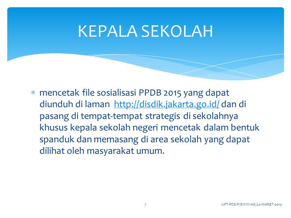  selalu memutakhirkan data pendidikan di laman http://pdsip.disdik.jakarta.go.id/ sehingga data selalu aktual dan mencetak laporan tri wulan data pendidikan dari laman tersebut paling lambat 30 April 2015 dan dilaporkan ke dinas melalui UPT PDSIP lantai 4 gedung Dinas Pendidikan Provinsi DKI Jakarta.