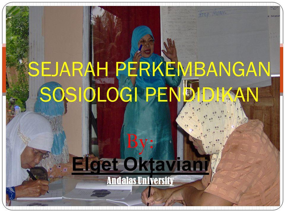 By: Elget Oktaviani Andalas University SEJARAH PERKEMBANGAN SOSIOLOGI PENDIDIKAN