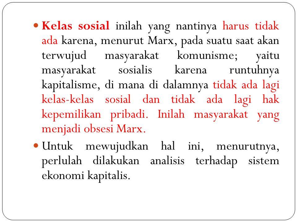 Kelas sosial inilah yang nantinya harus tidak ada karena, menurut Marx, pada suatu saat akan terwujud masyarakat komunisme; yaitu masyarakat sosialis