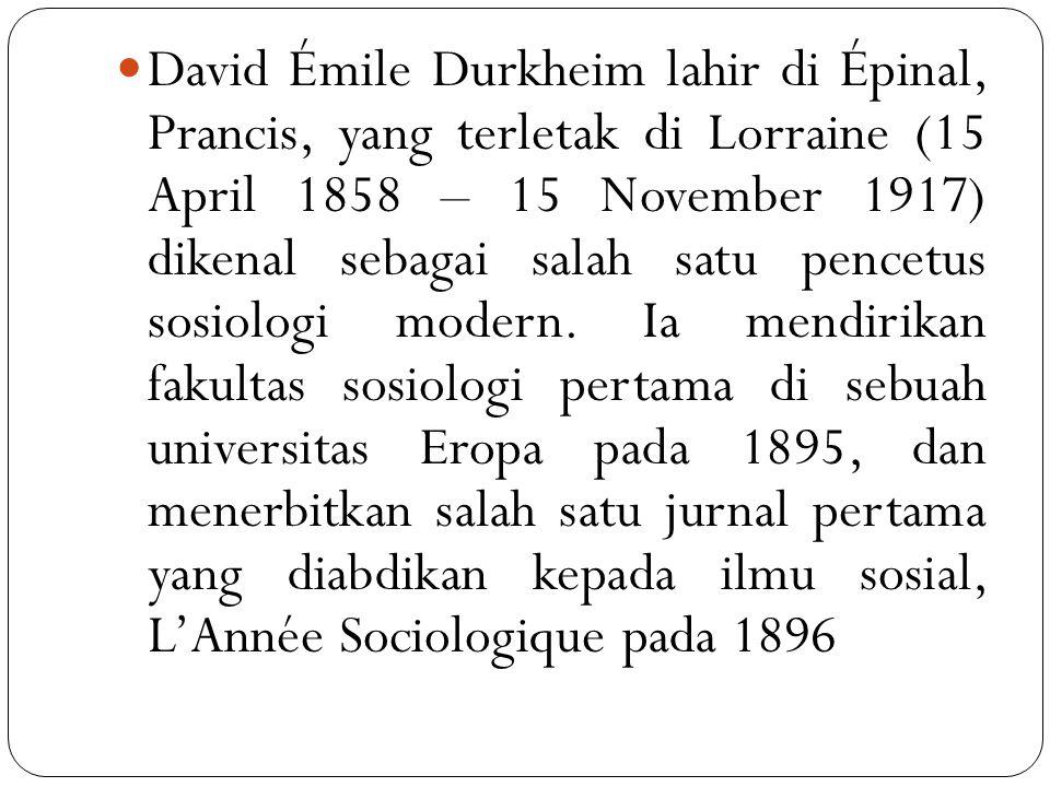 David Émile Durkheim lahir di Épinal, Prancis, yang terletak di Lorraine (15 April 1858 – 15 November 1917) dikenal sebagai salah satu pencetus sosiol
