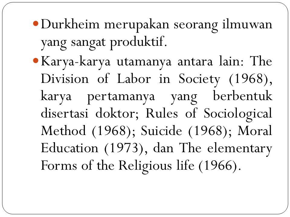 Durkheim merupakan seorang ilmuwan yang sangat produktif. Karya-karya utamanya antara lain: The Division of Labor in Society (1968), karya pertamanya