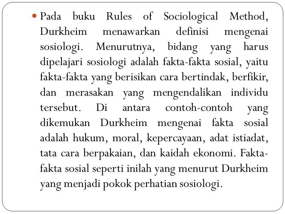Pada buku Rules of Sociological Method, Durkheim menawarkan definisi mengenai sosiologi. Menurutnya, bidang yang harus dipelajari sosiologi adalah fak