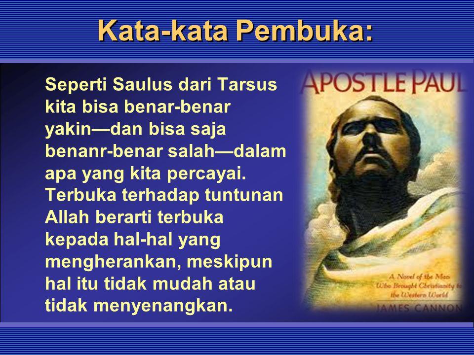 Kata-kata Pembuka: Seperti Saulus dari Tarsus kita bisa benar-benar yakin—dan bisa saja benanr-benar salah—dalam apa yang kita percayai. Terbuka terha