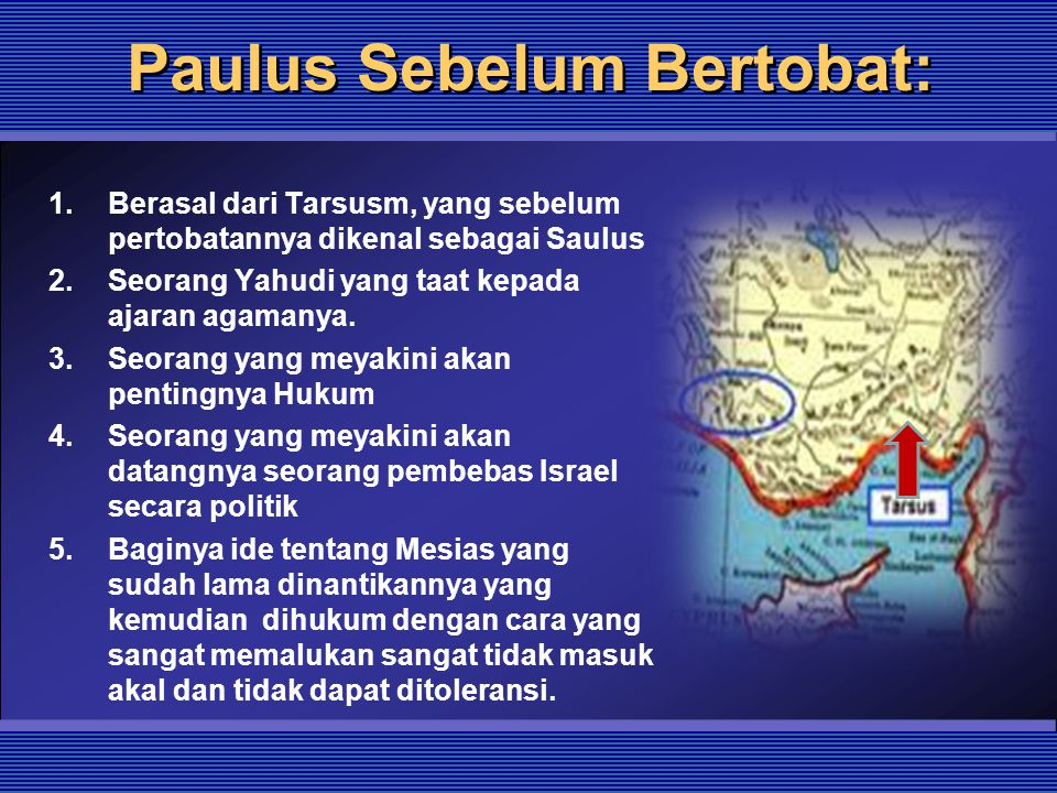 Paulus Sebelum Bertobat: 1.Berasal dari Tarsusm, yang sebelum pertobatannya dikenal sebagai Saulus 2.Seorang Yahudi yang taat kepada ajaran agamanya.
