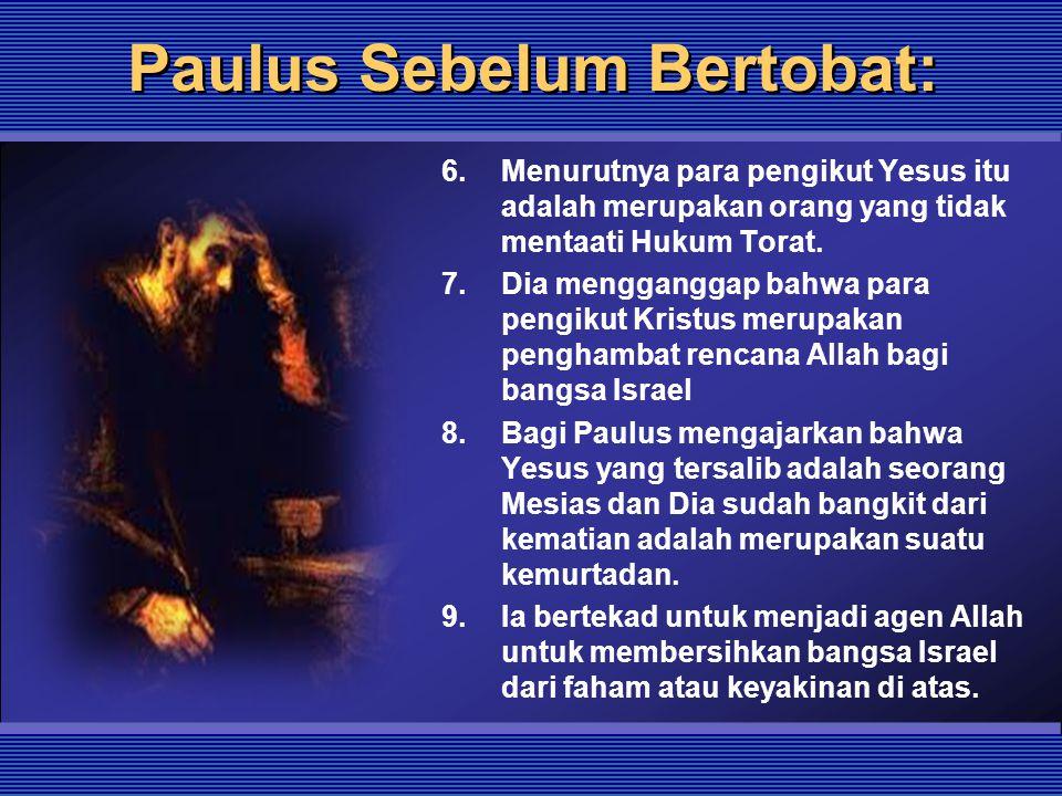 Paulus Sebelum Bertobat: 6.Menurutnya para pengikut Yesus itu adalah merupakan orang yang tidak mentaati Hukum Torat. 7.Dia mengganggap bahwa para pen