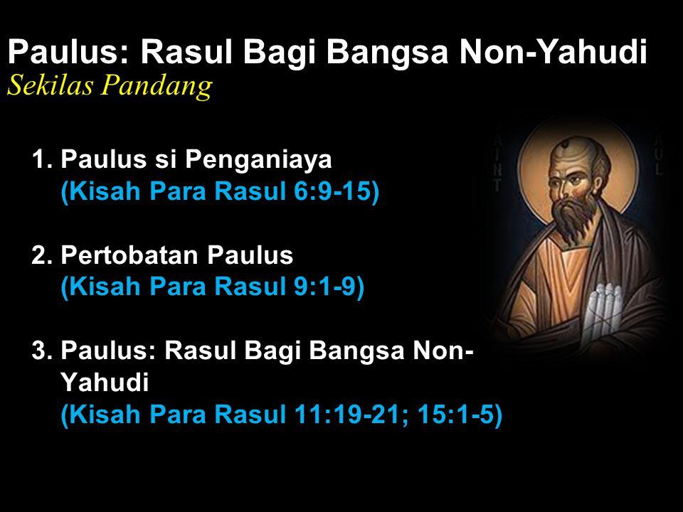 Black Paulus: Rasul Bagi Bangsa Non-Yahudi Sekilas Pandang 1. Paulus si Penganiaya (Kisah Para Rasul 6:9-15) 2. Pertobatan Paulus (Kisah Para Rasul 9: