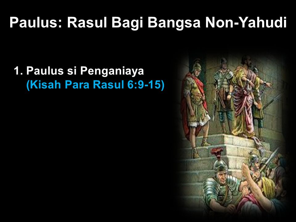 Black Paulus: Rasul Bagi Bangsa Non-Yahudi 1. Paulus si Penganiaya (Kisah Para Rasul 6:9-15)