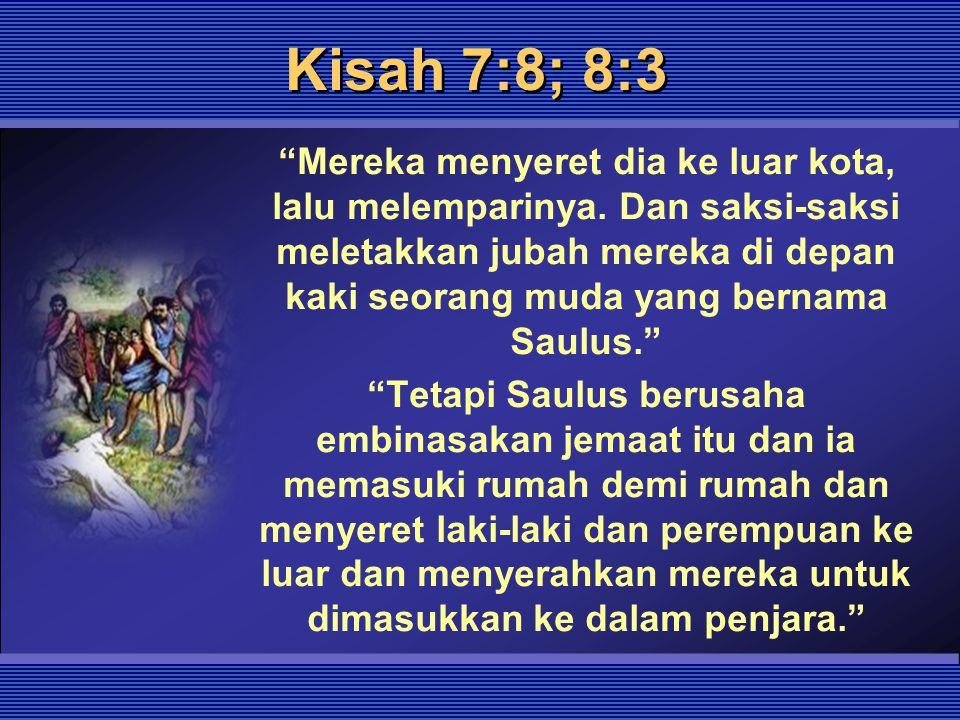 """Kisah 7:8; 8:3 """"Mereka menyeret dia ke luar kota, lalu melemparinya. Dan saksi-saksi meletakkan jubah mereka di depan kaki seorang muda yang bernama S"""