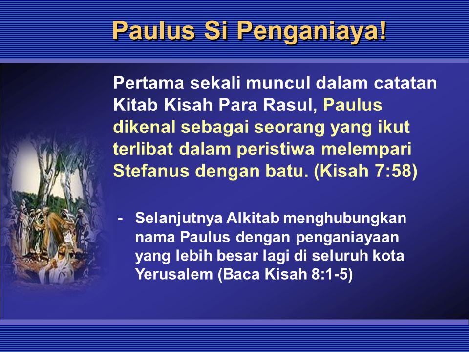 Paulus Si Penganiaya! Pertama sekali muncul dalam catatan Kitab Kisah Para Rasul, Paulus dikenal sebagai seorang yang ikut terlibat dalam peristiwa me