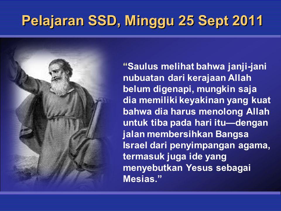 """Pelajaran SSD, Minggu 25 Sept 2011 """"Saulus melihat bahwa janji-jani nubuatan dari kerajaan Allah belum digenapi, mungkin saja dia memiliki keyakinan y"""