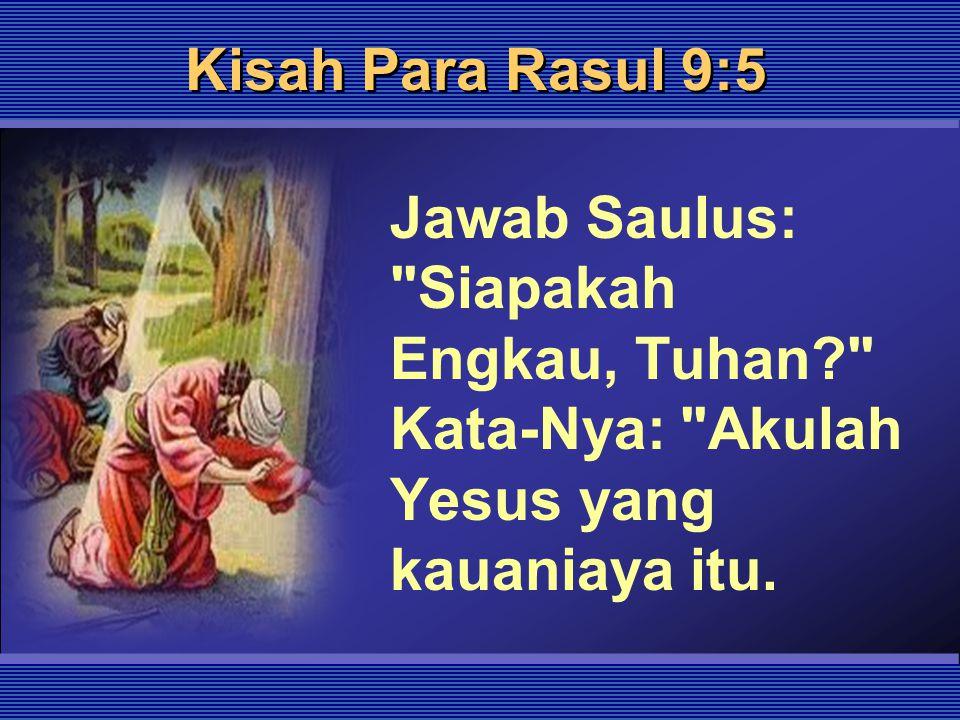 Kisah Para Rasul 9:5 Jawab Saulus: