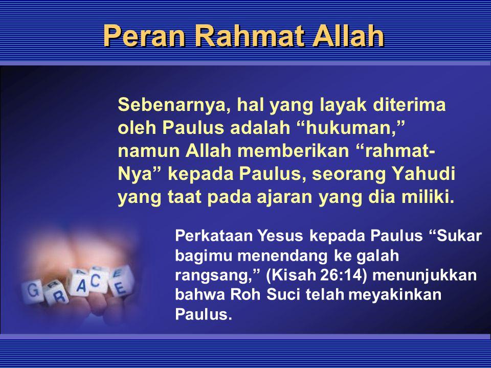 """Peran Rahmat Allah Sebenarnya, hal yang layak diterima oleh Paulus adalah """"hukuman,"""" namun Allah memberikan """"rahmat- Nya"""" kepada Paulus, seorang Yahud"""