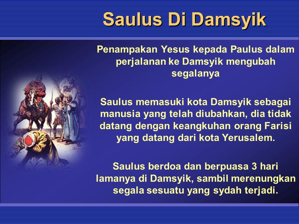 Saulus Di Damsyik Penampakan Yesus kepada Paulus dalam perjalanan ke Damsyik mengubah segalanya Saulus memasuki kota Damsyik sebagai manusia yang tela