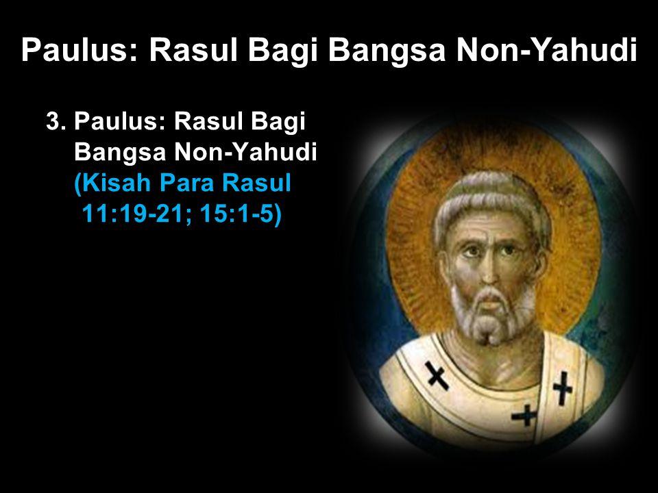 Black Paulus: Rasul Bagi Bangsa Non-Yahudi 3. Paulus: Rasul Bagi Bangsa Non-Yahudi (Kisah Para Rasul 11:19-21; 15:1-5)