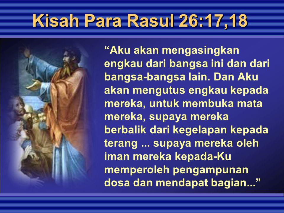 """Kisah Para Rasul 26:17,18 """"Aku akan mengasingkan engkau dari bangsa ini dan dari bangsa-bangsa lain. Dan Aku akan mengutus engkau kepada mereka, untuk"""