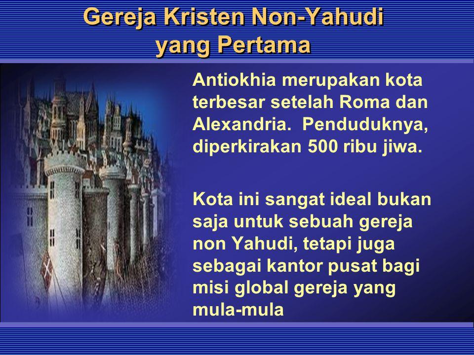 Gereja Kristen Non-Yahudi yang Pertama Antiokhia merupakan kota terbesar setelah Roma dan Alexandria. Penduduknya, diperkirakan 500 ribu jiwa. Kota in