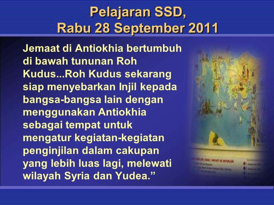 Pelajaran SSD, Rabu 28 September 2011 Jemaat di Antiokhia bertumbuh di bawah tununan Roh Kudus...Roh Kudus sekarang siap menyebarkan Injil kepada bang