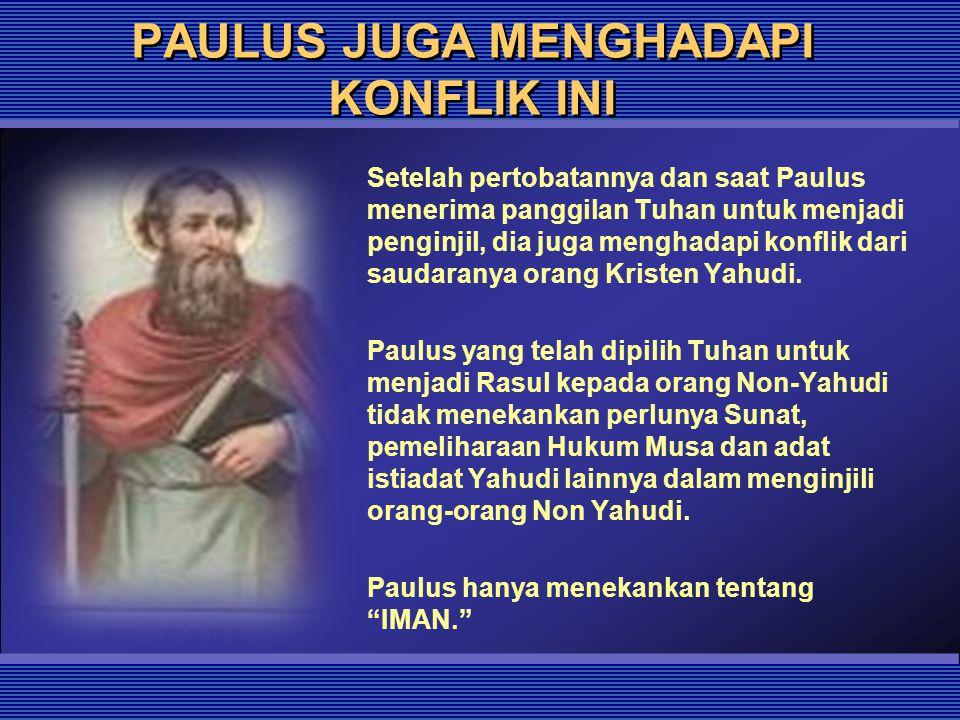 PAULUS JUGA MENGHADAPI KONFLIK INI Setelah pertobatannya dan saat Paulus menerima panggilan Tuhan untuk menjadi penginjil, dia juga menghadapi konflik