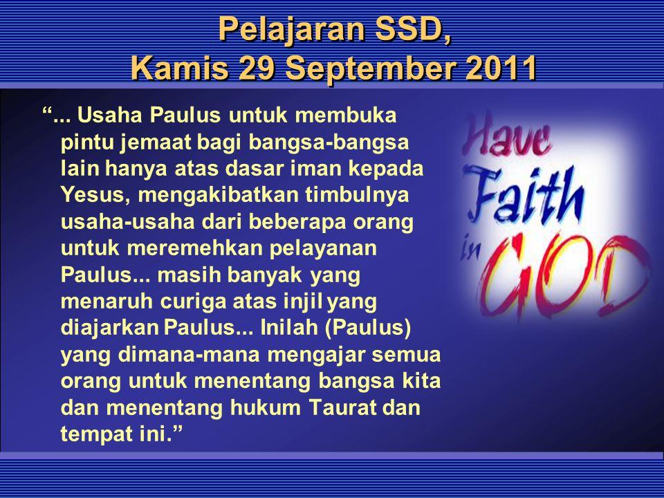 """Pelajaran SSD, Kamis 29 September 2011 """"... Usaha Paulus untuk membuka pintu jemaat bagi bangsa-bangsa lain hanya atas dasar iman kepada Yesus, mengak"""
