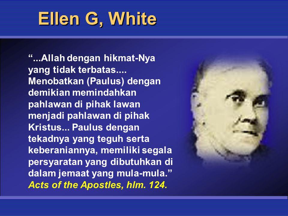 """Ellen G, White """"...Allah dengan hikmat-Nya yang tidak terbatas.... Menobatkan (Paulus) dengan demikian memindahkan pahlawan di pihak lawan menjadi pah"""
