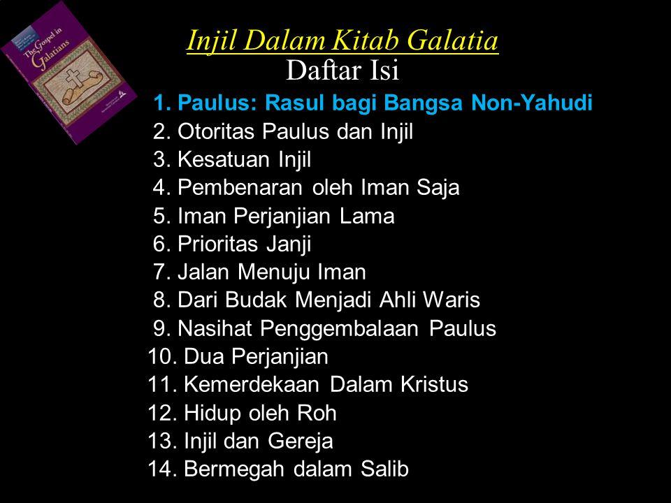 Injil Dalam Kitab Galatia Daftar Isi 1. Paulus: Rasul bagi Bangsa Non-Yahudi 2. Otoritas Paulus dan Injil 3. Kesatuan Injil 4. Pembenaran oleh Iman Sa