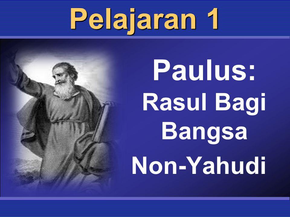 Pelajaran 1 Paulus: Rasul Bagi Bangsa Non-Yahudi