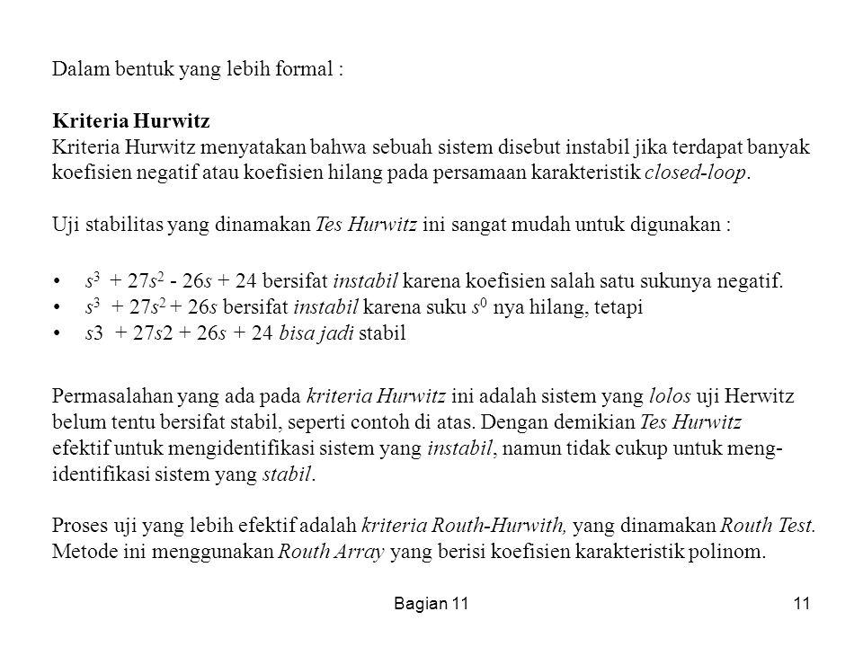 Bagian 1111 Dalam bentuk yang lebih formal : Kriteria Hurwitz Kriteria Hurwitz menyatakan bahwa sebuah sistem disebut instabil jika terdapat banyak ko