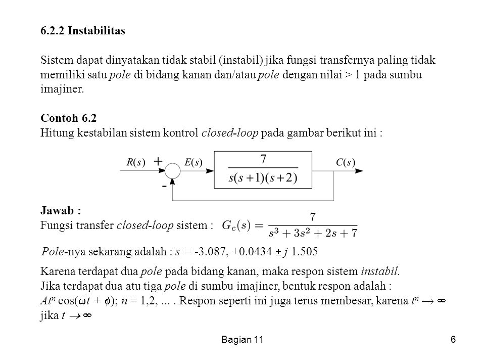 6 6.2.2 Instabilitas Sistem dapat dinyatakan tidak stabil (instabil) jika fungsi transfernya paling tidak memiliki satu pole di bidang kanan dan/atau