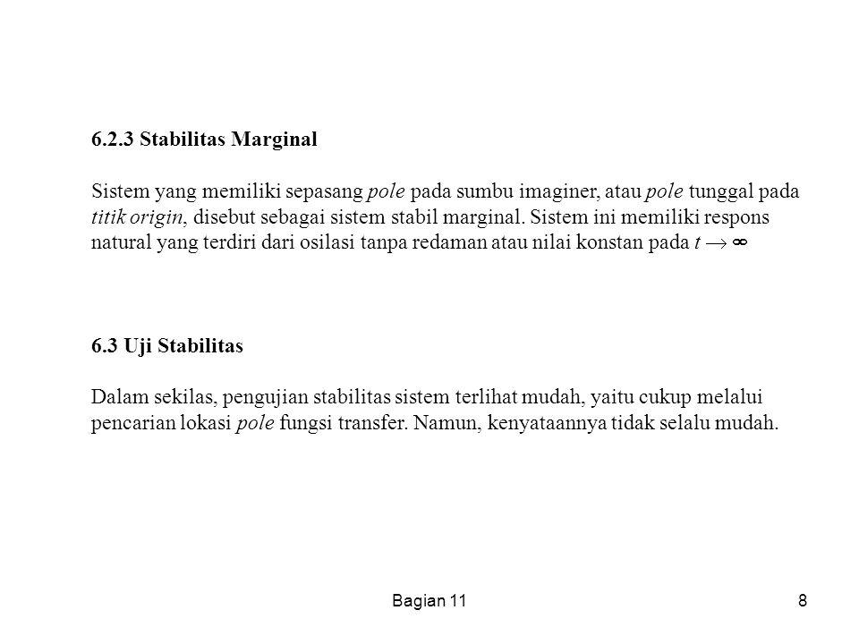 8 6.2.3 Stabilitas Marginal Sistem yang memiliki sepasang pole pada sumbu imaginer, atau pole tunggal pada titik origin, disebut sebagai sistem stabil