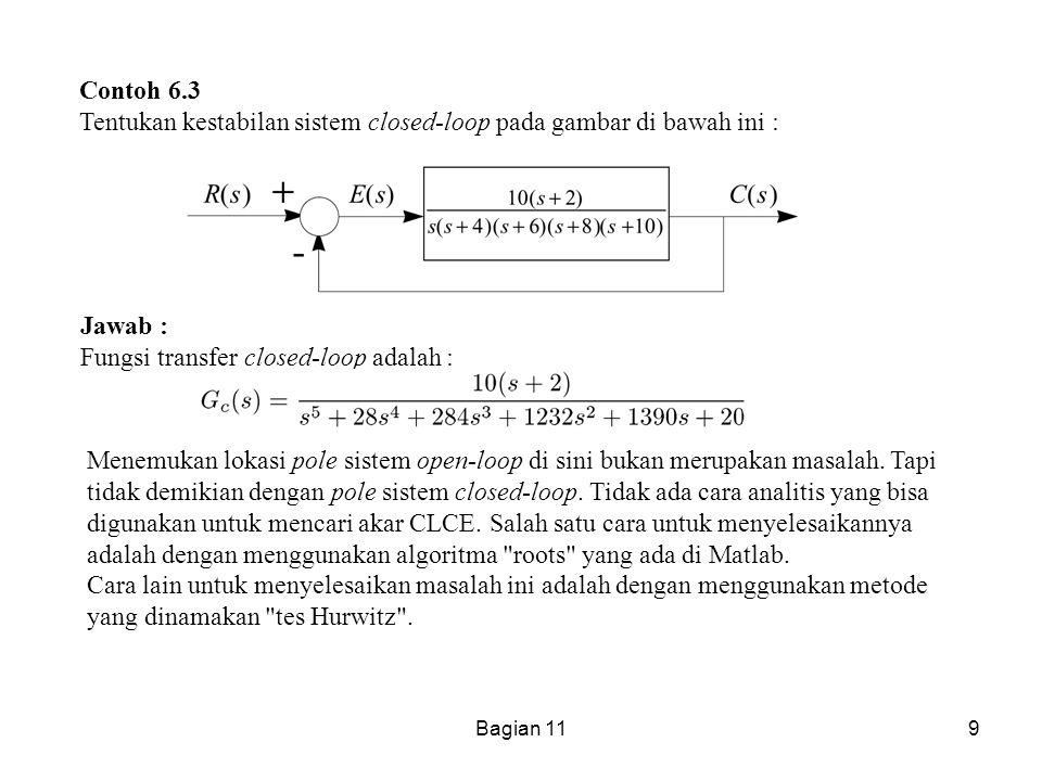 Bagian 119 Contoh 6.3 Tentukan kestabilan sistem closed-loop pada gambar di bawah ini : Jawab : Fungsi transfer closed-loop adalah : Menemukan lokasi