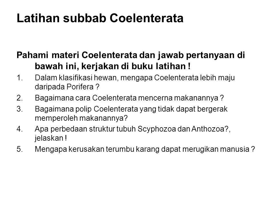 Latihan subbab Coelenterata Pahami materi Coelenterata dan jawab pertanyaan di bawah ini, kerjakan di buku latihan ! 1.Dalam klasifikasi hewan, mengap