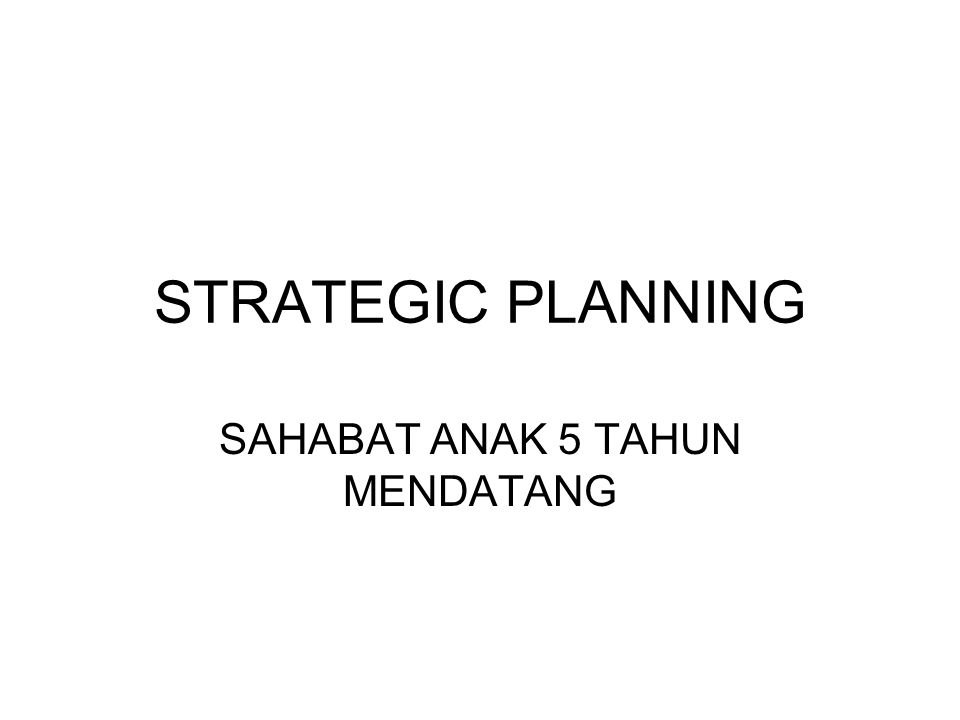 STRATEGIC PLANNING SAHABAT ANAK 5 TAHUN MENDATANG
