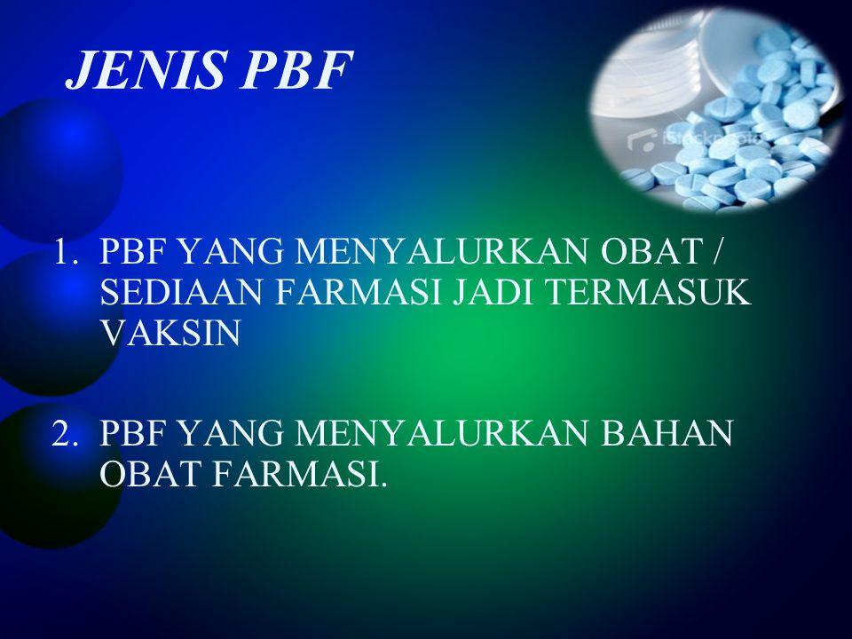 JENIS PBF 1.PBF YANG MENYALURKAN OBAT / SEDIAAN FARMASI JADI TERMASUK VAKSIN 2.PBF YANG MENYALURKAN BAHAN OBAT FARMASI.