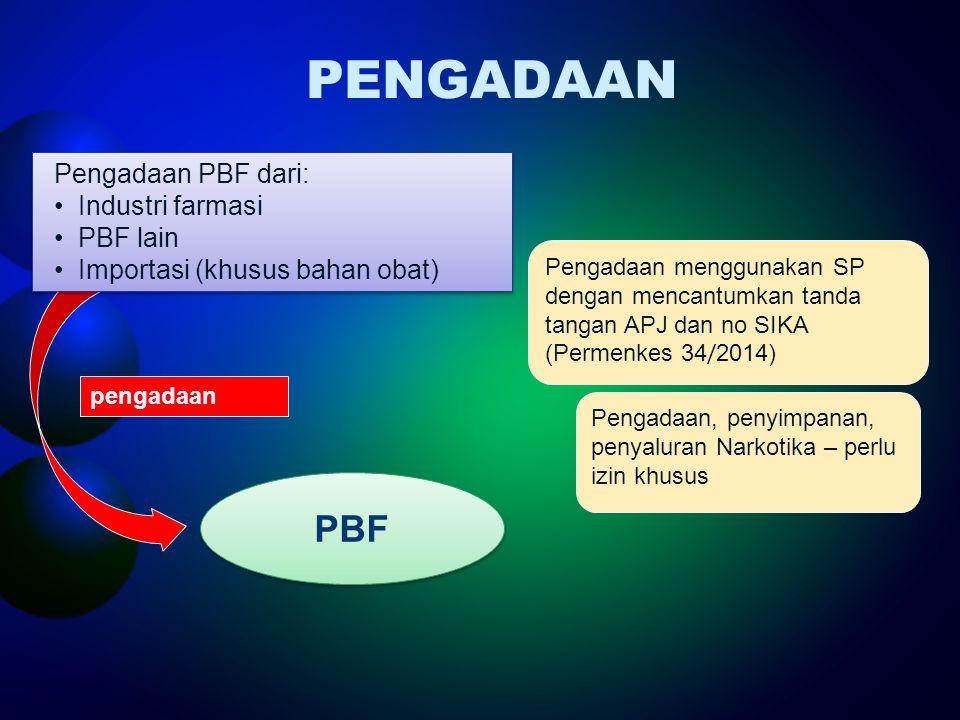 PENGADAAN PBF pengadaan Pengadaan PBF dari: Industri farmasi PBF lain Importasi (khusus bahan obat) Pengadaan PBF dari: Industri farmasi PBF lain Impo