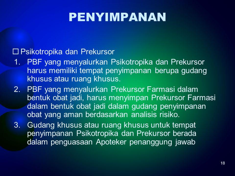 PENYIMPANAN 18  Psikotropika dan Prekursor 1.PBF yang menyalurkan Psikotropika dan Prekursor harus memiliki tempat penyimpanan berupa gudang khusus a