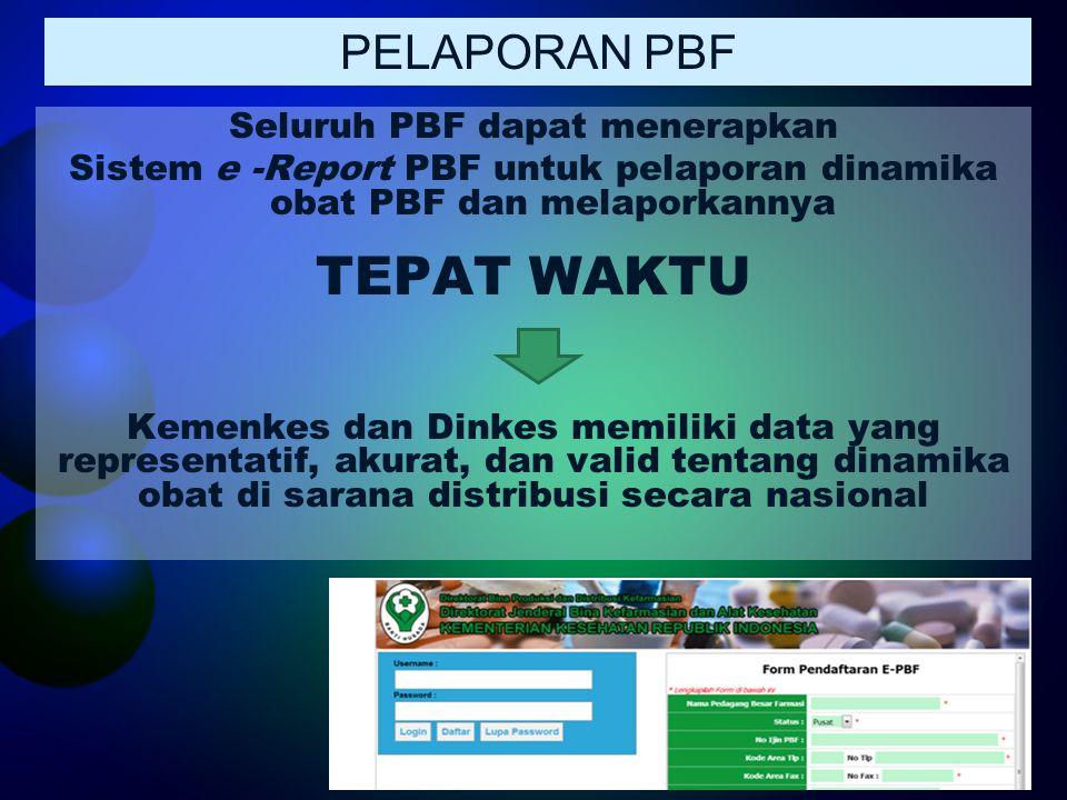 Seluruh PBF dapat menerapkan Sistem e -Report PBF untuk pelaporan dinamika obat PBF dan melaporkannya TEPAT WAKTU Kemenkes dan Dinkes memiliki data ya