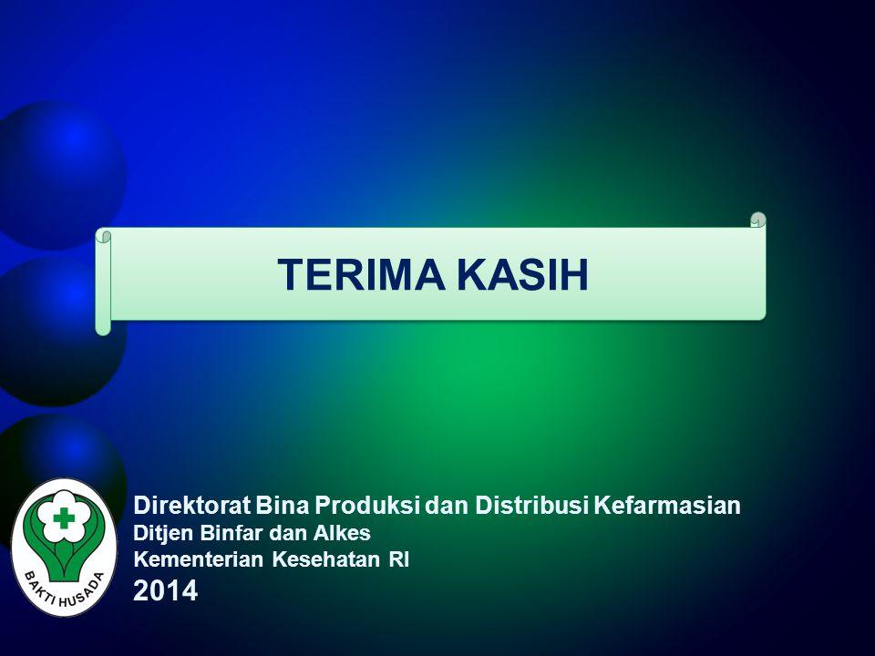 Direktorat Bina Produksi dan Distribusi Kefarmasian Ditjen Binfar dan Alkes Kementerian Kesehatan RI 2014 TERIMA KASIH