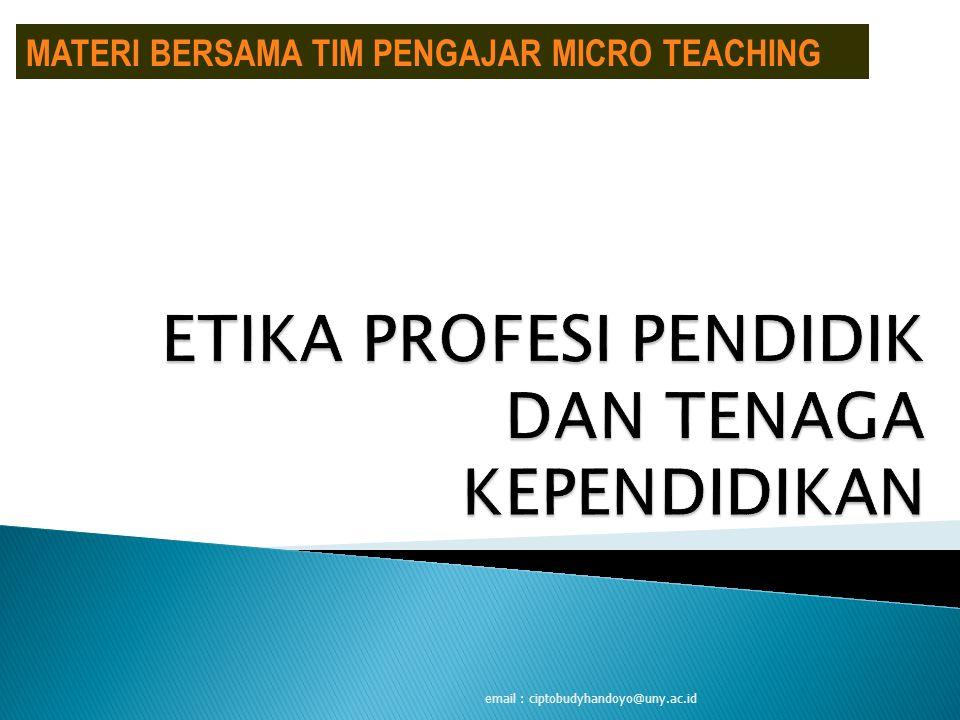 email : ciptobudyhandoyo@uny.ac.id MATERI BERSAMA TIM PENGAJAR MICRO TEACHING