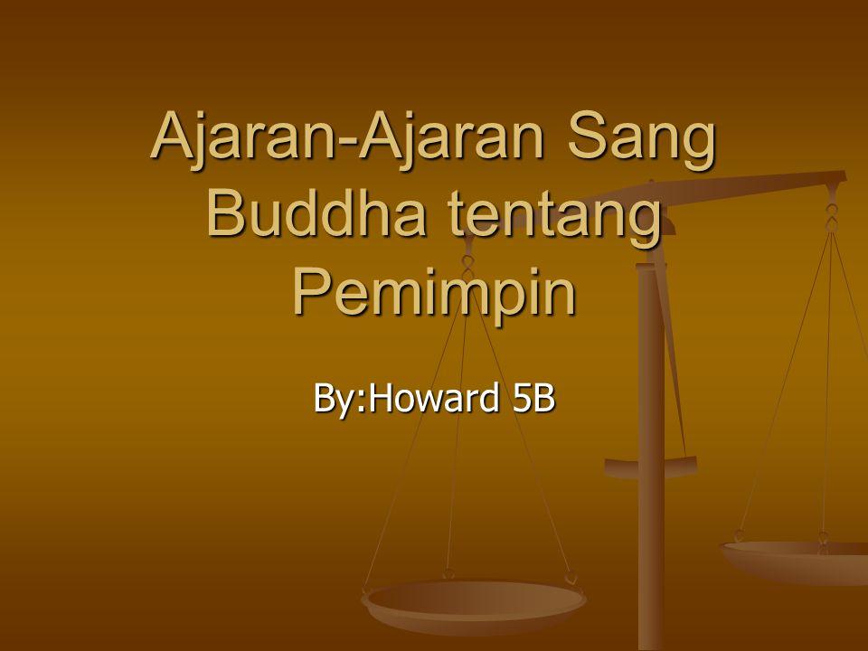 Ajaran-Ajaran Sang Buddha tentang Pemimpin By:Howard 5B