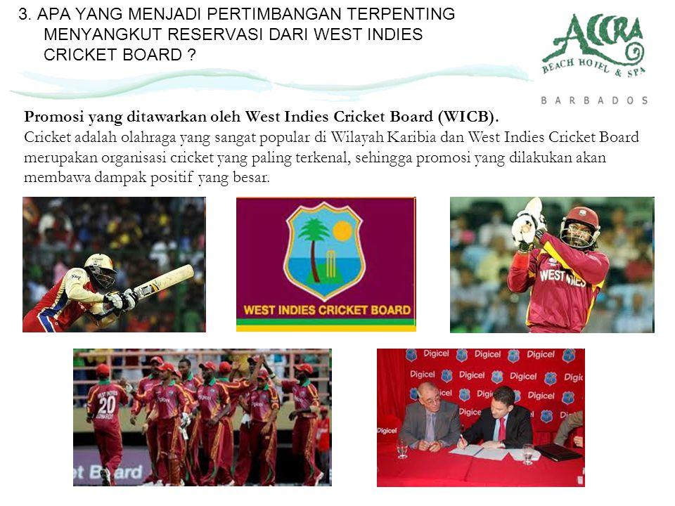 3. APA YANG MENJADI PERTIMBANGAN TERPENTING MENYANGKUT RESERVASI DARI WEST INDIES CRICKET BOARD ? Promosi yang ditawarkan oleh West Indies Cricket Boa
