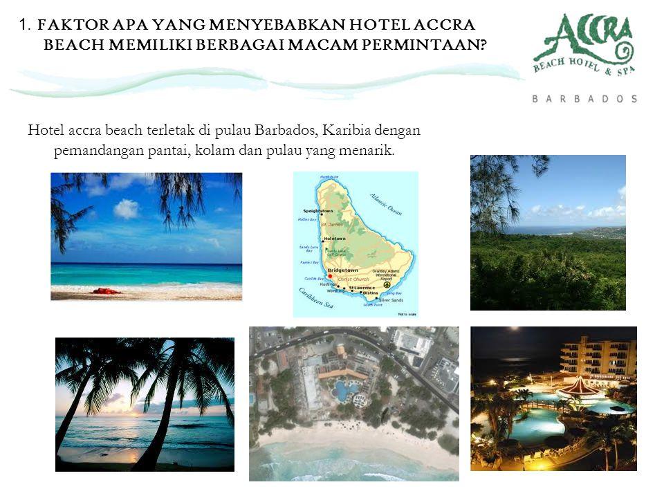 1. FAKTOR APA YANG MENYEBABKAN HOTEL ACCRA BEACH MEMILIKI BERBAGAI MACAM PERMINTAAN? Hotel accra beach terletak di pulau Barbados, Karibia dengan pema