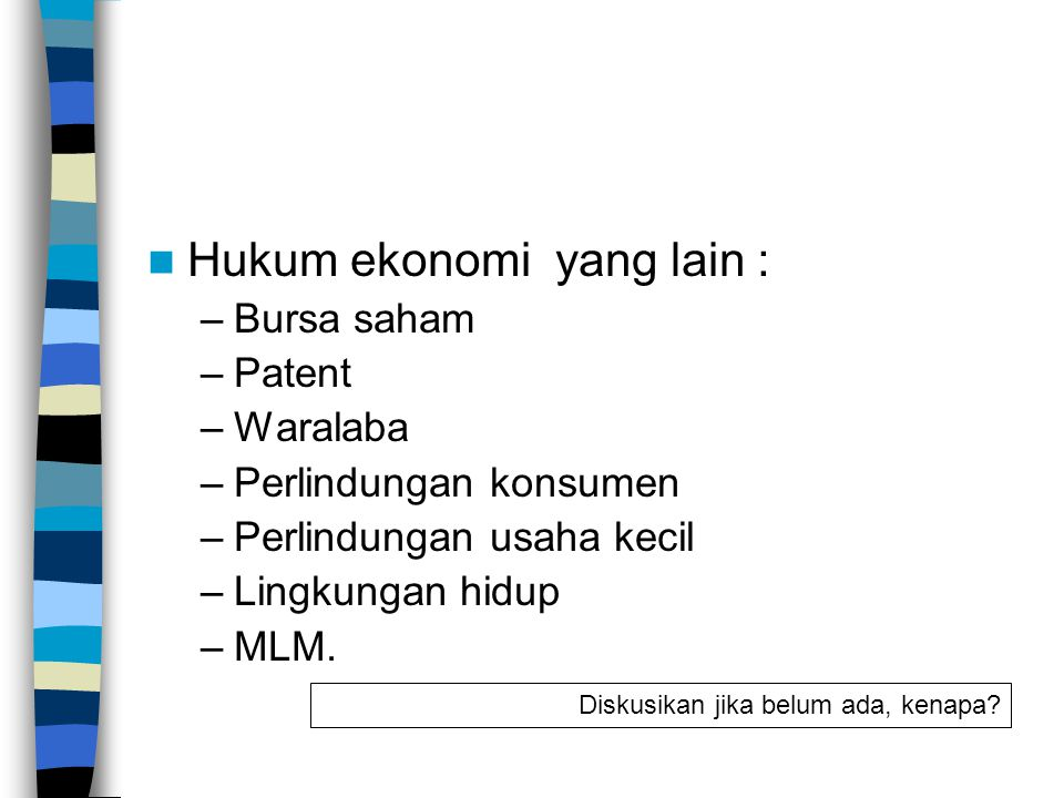 Hukum ekonomi yang lain : –Bursa saham –Patent –Waralaba –Perlindungan konsumen –Perlindungan usaha kecil –Lingkungan hidup –MLM.