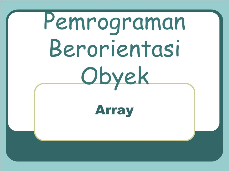 Pemrograman Berorientasi Obyek Array