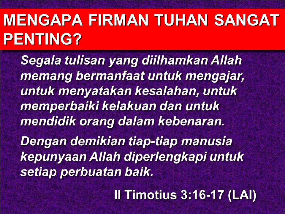Segala tulisan yang diilhamkan Allah memang bermanfaat untuk mengajar, untuk menyatakan kesalahan, untuk memperbaiki kelakuan dan untuk mendidik orang